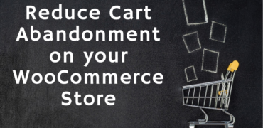 reduce cart abandonment 370x180 - Reduce cart abandonment on your WooCommerce store with these 7 simple ways