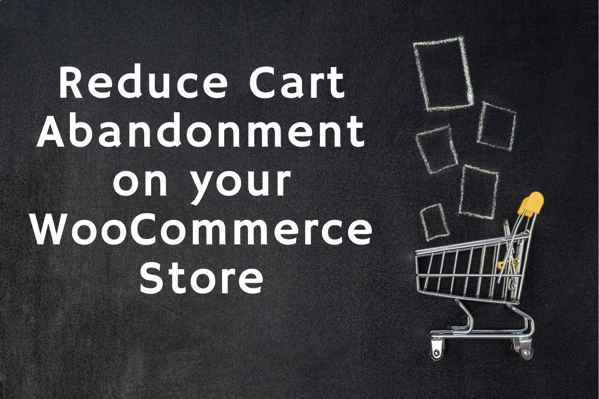 reduce cart abandonment - Reduce cart abandonment on your WooCommerce store with these 7 simple ways